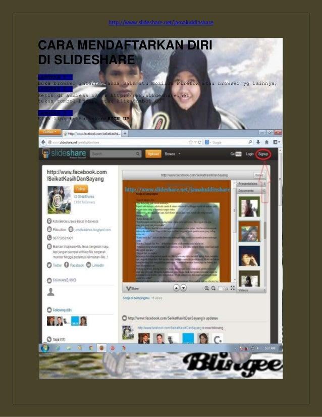 http://www.slideshare.net/jamaluddinshare CARA MENDAFTARKAN DIRI DI SLIDESHARE LANGKAH 1 : Buka browser internet anda Baik...