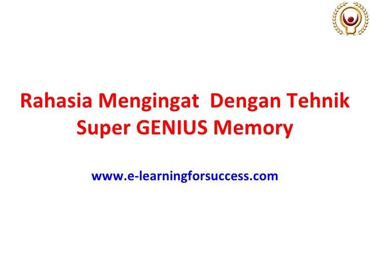 Rahasia Mengingat  Dengan Tehnik Super GENIUS Memory www.e-learningforsuccess.com