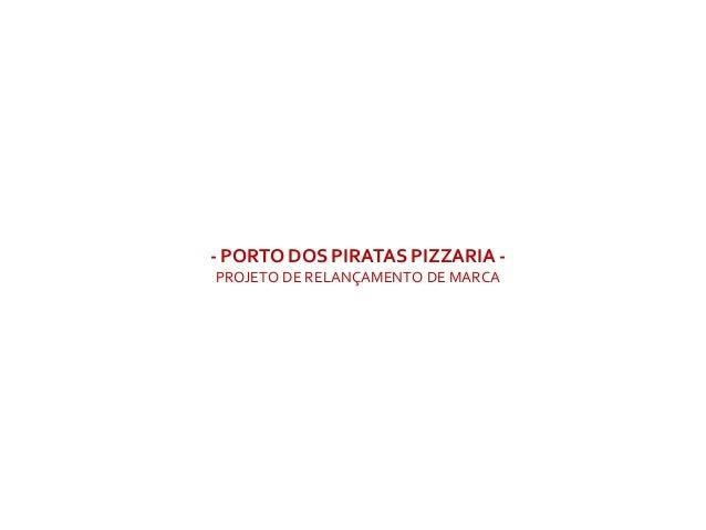 - PORTO DOS PIRATAS PIZZARIA - PROJETO DE RELANÇAMENTO DE MARCA