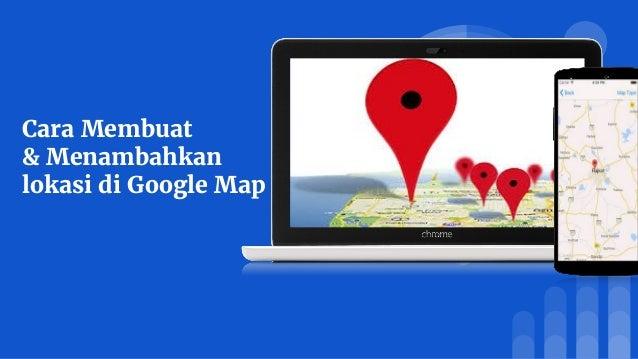 Cara Membuat & Menambahkan lokasi di Google Map
