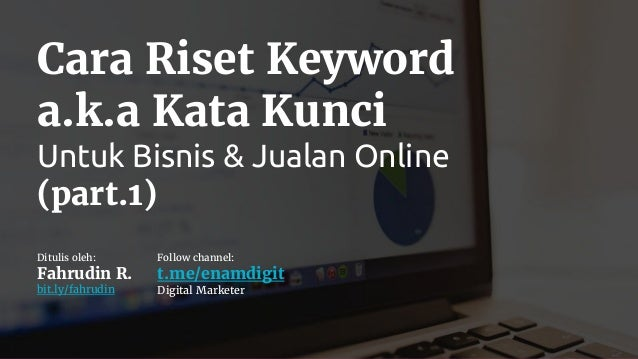 Cara Riset Keyword a.k.a Kata Kunci Untuk Bisnis & Jualan Online (part.1) Ditulis oleh: Fahrudin R. bit.ly/fahrudin Follow...