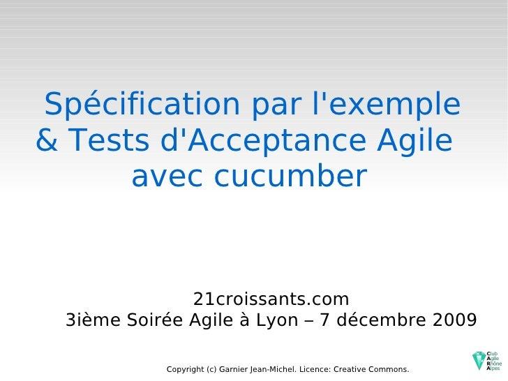 Spécification par l'exemple & Tests d'Acceptance Agile  avec cucumber 21croissants.com 3ième Soirée Agile à Lyon – 7 décem...