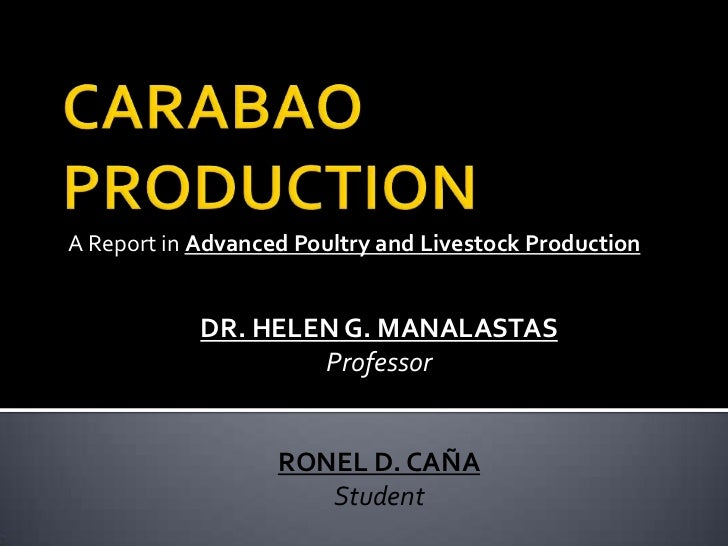 A Report in Advanced Poultry and Livestock Production            DR. HELEN G. MANALASTAS                    Professor     ...