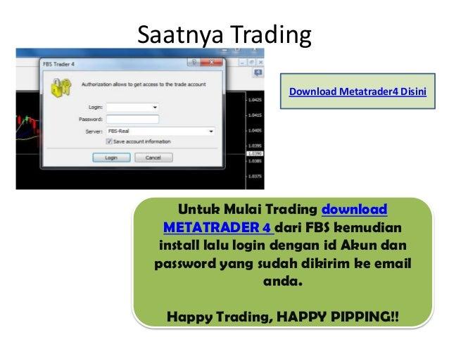 Saatnya TradingUntuk Mulai Trading downloadMETATRADER 4 dari FBS kemudianinstall lalu login dengan id Akun danpassword yan...
