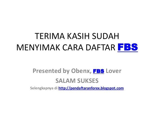 TERIMA KASIH SUDAHMENYIMAK CARA DAFTAR FBSPresented by Obenx, FBS LoverSALAM SUKSESSelengkapnya di http://pendaftaranforex...