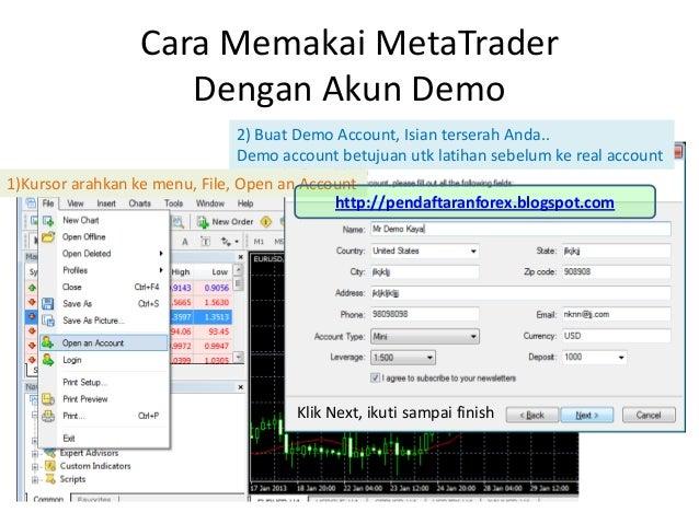 Cara Memakai MetaTraderDengan Akun Demo1)Kursor arahkan ke menu, File, Open an Account2) Buat Demo Account, Isian terserah...