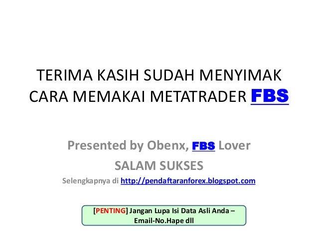 TERIMA KASIH SUDAH MENYIMAKCARA MEMAKAI METATRADER FBSPresented by Obenx, FBS LoverSALAM SUKSESSelengkapnya di http://pend...
