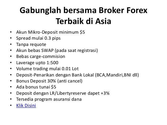 Gabunglah bersama Broker ForexTerbaik di Asia• Akun Mikro-Deposit minimum $5• Spread mulai 0.3 pips• Tanpa requote• Akun b...
