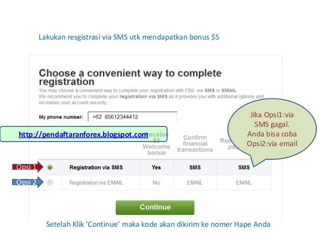 Lakukan resgistrasi via SMS utk mendapatkan bonus $5Setelah Klik 'Continue' maka kode akan dikirim ke nomer Hape AndaOpsi ...