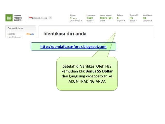 Setelah di Verifikasi Oleh FBSkemudian klik Bonus $5 Dollardan l;angsung didepositkan keAKUN TRADING ANDAhttp://pendaftara...