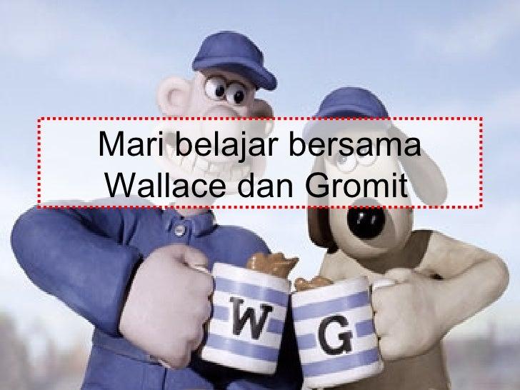 Mari belajar bersama Wallace dan Gromit