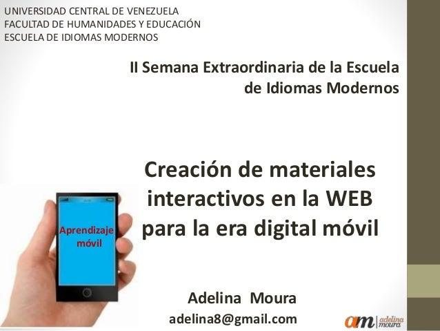 Creación de materiales interactivos en la WEB para la era digital móvil II Semana Extraordinaria de la Escuela de Idiomas ...