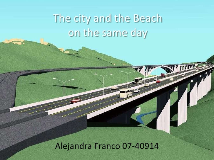 The city and the Beachon the same day<br />Alejandra Franco 07-40914<br />