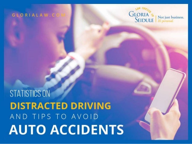 Statistics on Distracted Driving and Tips to Avoid Auto Accidents G L O R I A L A W . C O M