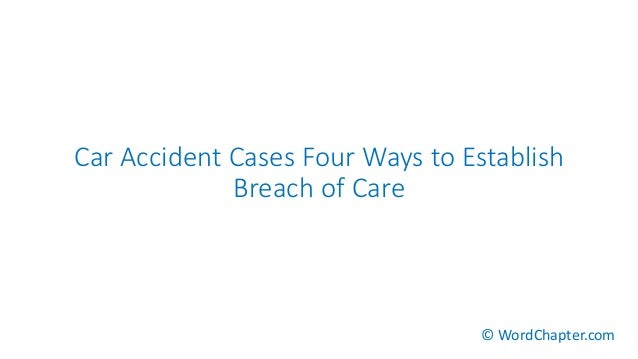 Car Accident Cases Four Ways to Establish Breach of Care © WordChapter.com