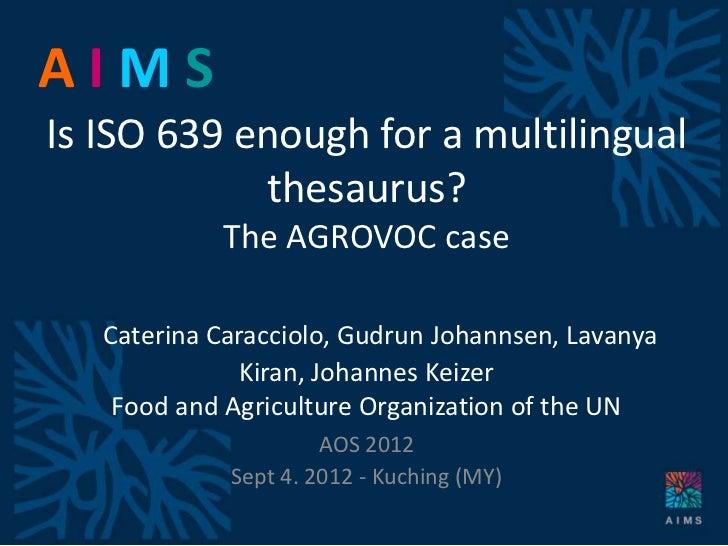 AIMSIs ISO 639 enough for a multilingual            thesaurus?            The AGROVOC case   Caterina Caracciolo, Gudrun J...