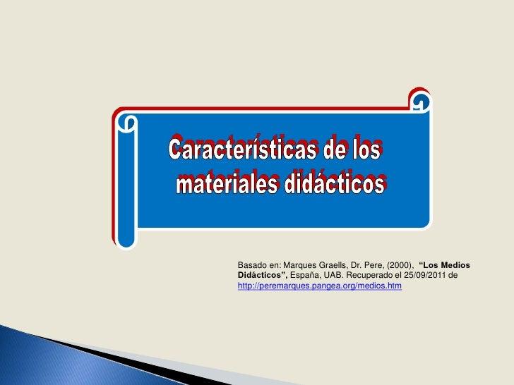 """Basado en: Marques Graells, Dr. Pere, (2000), """"Los MediosDidácticos"""", España, UAB. Recuperado el 25/09/2011 dehttp://perem..."""