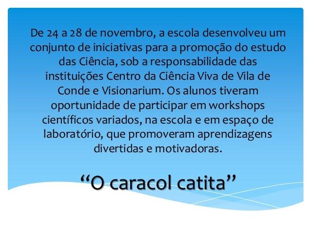 De 24 a 28 de novembro, a escola desenvolveu um conjunto de iniciativas para a promoção do estudo das Ciência, sob a respo...