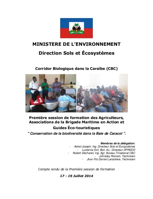 MINISTERE DE L'ENVIRONNEMENT Direction Sols et Écosystèmes Corridor Biologique dans la Caraïbe (CBC) Première session de f...