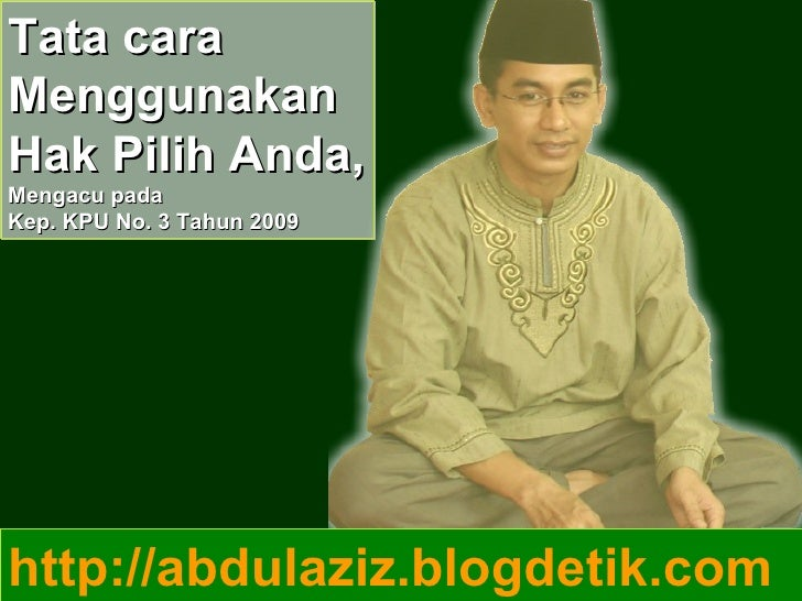 Tata cara  Menggunakan  Hak Pilih Anda, Mengacu pada Kep. KPU No. 3 Tahun 2009 http://abdulaziz.blogdetik.com
