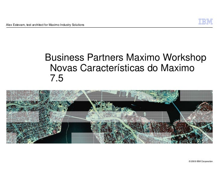 Alex Estevam, test architect for Maximo Industry Solutions                            Business Partners Maximo Workshop   ...