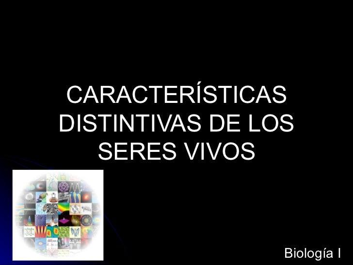 CARACTERÍSTICAS DISTINTIVAS DE LOS SERES VIVOS Biología I