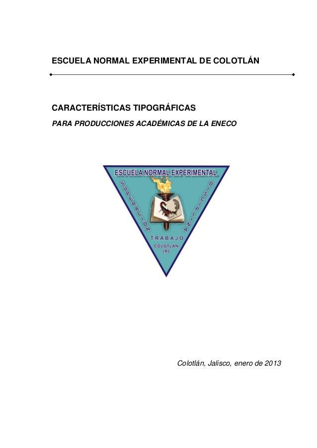 ESCUELA NORMAL EXPERIMENTAL DE COLOTLÁN CARACTERÍSTICAS TIPOGRÁFICAS PARA PRODUCCIONES ACADÉMICAS DE LA ENECO Colotlán, Ja...