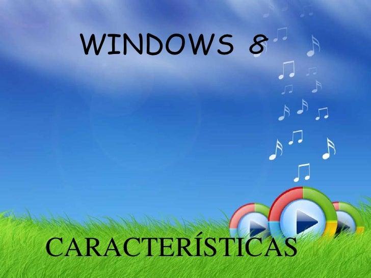 WINDOWS 8CARACTERÍSTICAS