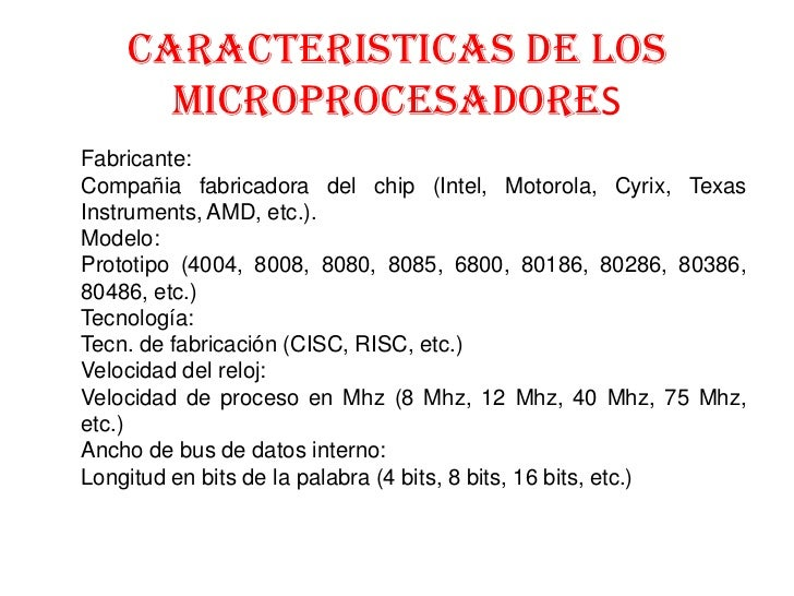 CARACTERISTICAS DE LOS      MICROPROCESADORESFabricante:Compañia fabricadora del chip (Intel, Motorola, Cyrix, TexasInstru...