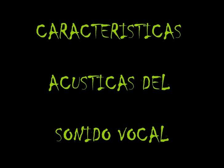 CARACTERISTICAS  ACUSTICAS DEL  SONIDO VOCAL