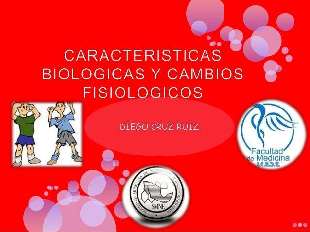 Caracteristicas biologicas y cambios fisiologicos