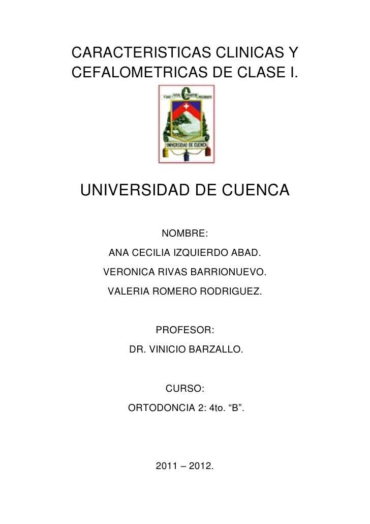 CARACTERISTICAS CLINICAS YCEFALOMETRICAS DE CLASE I.UNIVERSIDAD DE CUENCA             NOMBRE:    ANA CECILIA IZQUIERDO ABA...