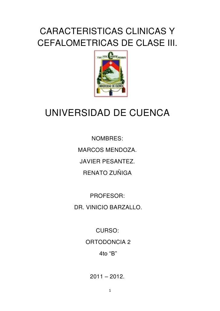 CARACTERISTICAS CLINICAS YCEFALOMETRICAS DE CLASE III. UNIVERSIDAD DE CUENCA            NOMBRES:        MARCOS MENDOZA.   ...