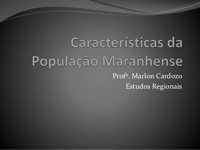 Profº. Marlon Cardozo    Estudos Regionais