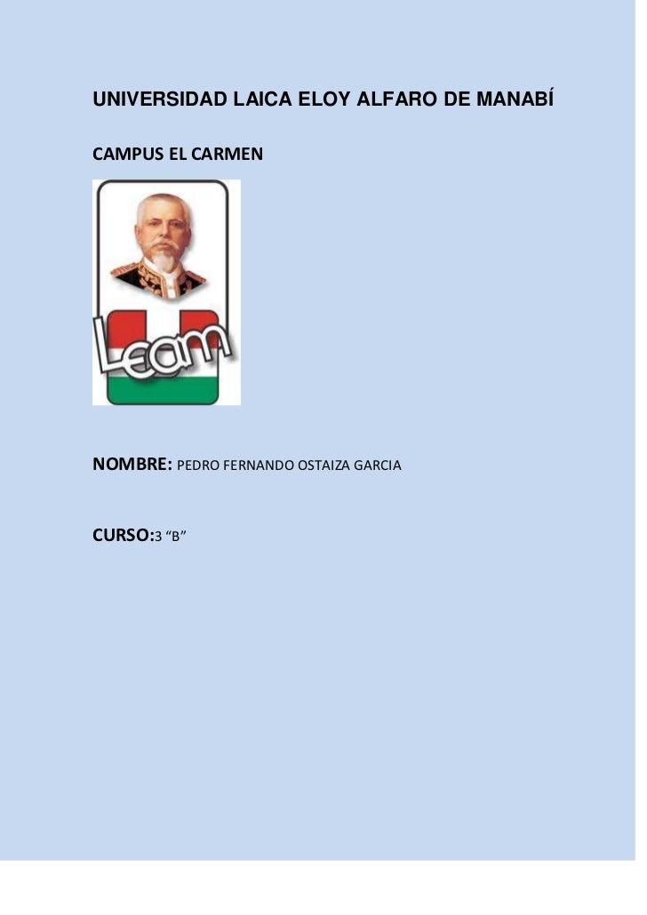 """UNIVERSIDAD LAICA ELOY ALFARO DE MANABÍCAMPUS EL CARMENNOMBRE: PEDRO FERNANDO OSTAIZA GARCIACURSO:3 """"B"""""""