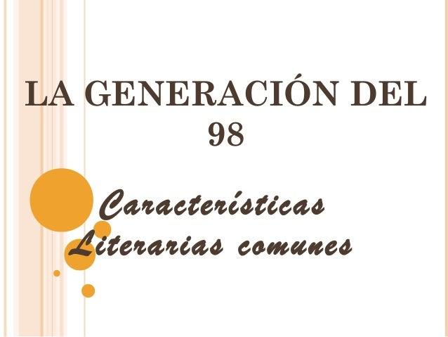 LA GENERACIÓN DEL 98 Características Literarias comunes