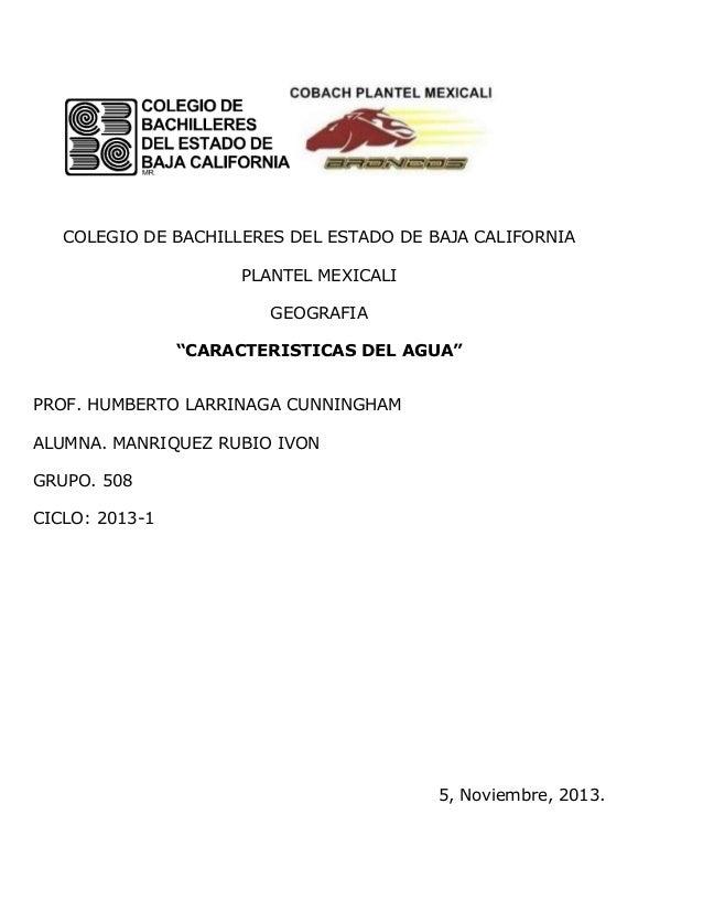 "COLEGIO DE BACHILLERES DEL ESTADO DE BAJA CALIFORNIA PLANTEL MEXICALI GEOGRAFIA ""CARACTERISTICAS DEL AGUA"" PROF. HUMBERTO ..."
