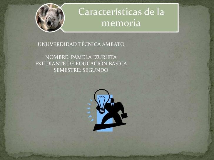 UNUVERDIDAD TÉCNICA AMBATO<br />NOMBRE: PAMELA IZURIETA<br />ESTIDIANTE DE EDUCACIÓN BÁSICA<br />SEMESTRE: SEGUNDO <br />