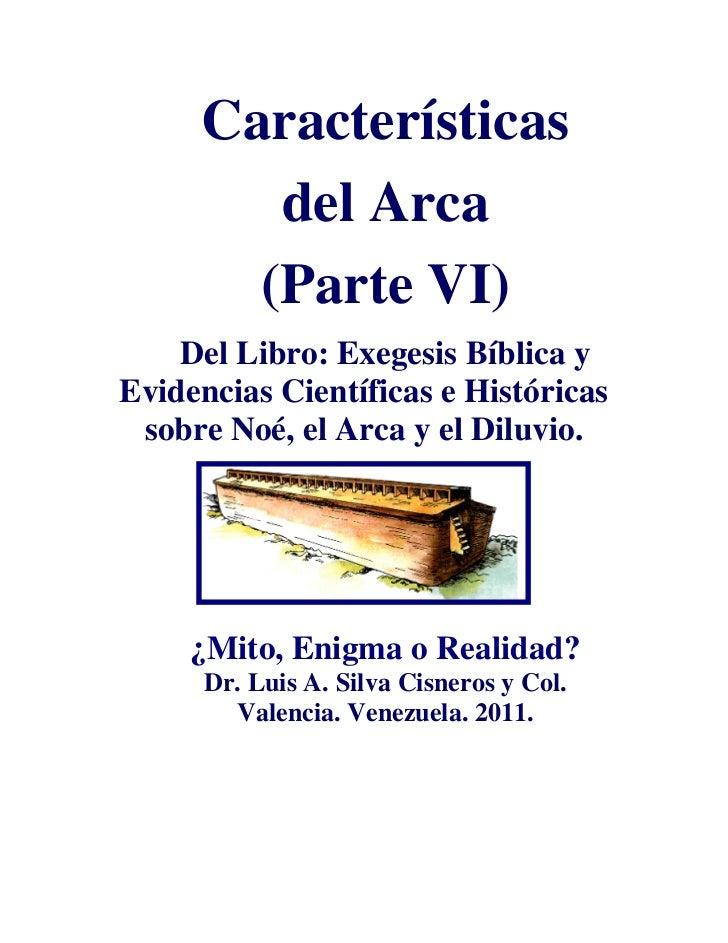 Características        del Arca       (Parte VI)    Del Libro: Exegesis Bíblica yEvidencias Científicas e Históricas sobre...