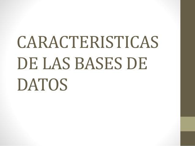 CARACTERISTICAS DE LAS BASES DE DATOS