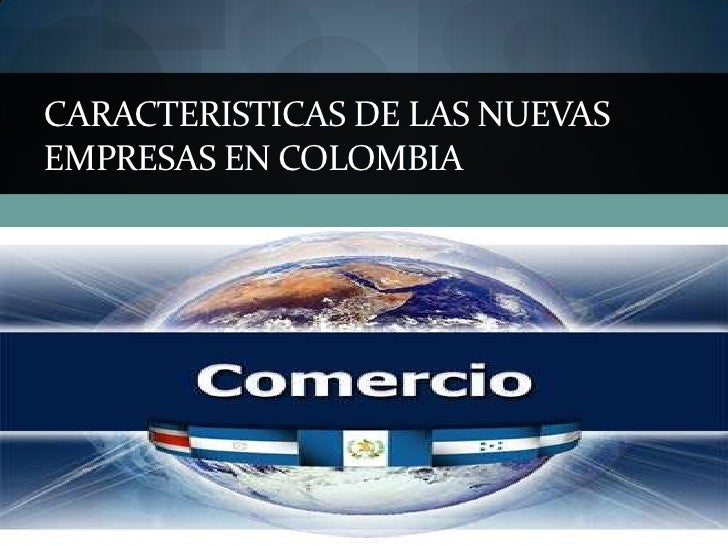 CARACTERISTICAS DE LAS NUEVAS EMPRESAS EN COLOMBIA<br />
