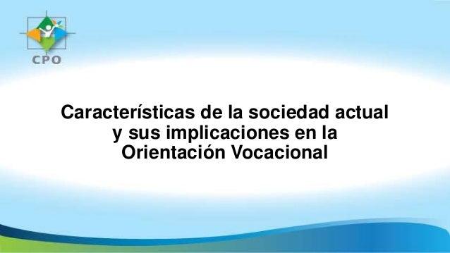 Características de la sociedad actual y sus implicaciones en la Orientación Vocacional