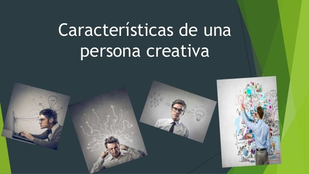 Características de una persona creativa