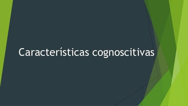 Características cognoscitivas