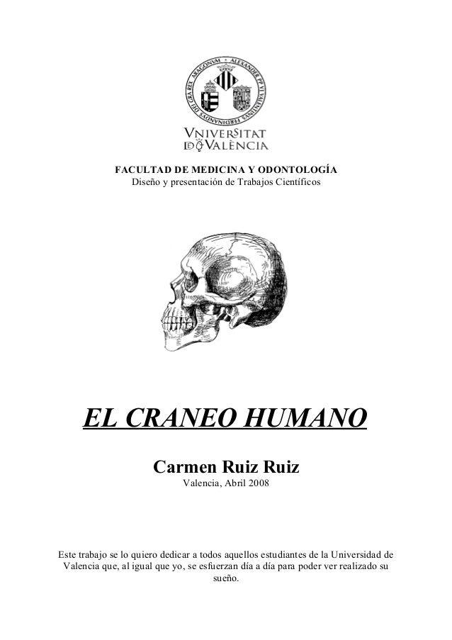 FACULTAD DE MEDICINA Y ODONTOLOGÍA Diseño y presentación de Trabajos Científicos EL CRANEO HUMANO Carmen Ruiz Ruiz Valenci...