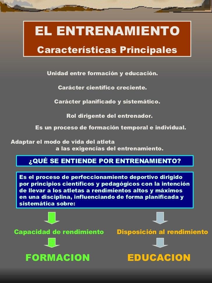 EL ENTRENAMIENTO Características Principales Unidad entre formación y educación. Carácter científico creciente. Carácter p...