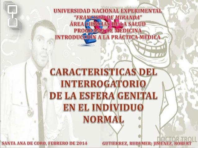 Caracteristicas del interrogatorio de la esfera genital en el individuo normal