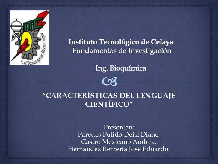 """""""CARACTERÍSTICAS DEL LENGUAJE         CIENTÍFICO""""                Presentan:       Paredes Pulido Deisi Diane.         Cast..."""
