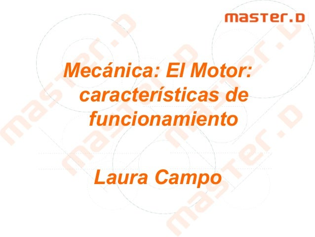Mecánica: El Motor: características de funcionamiento Laura Campo