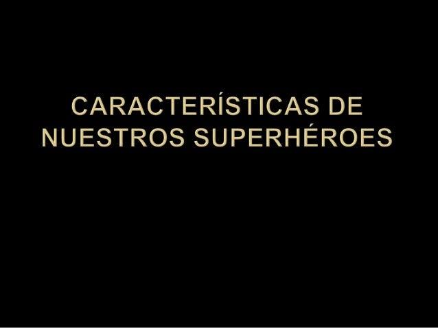  Un superhéroe es un personaje de ficción cuyas características superan las del héroe clásico, generalmente con poderes s...